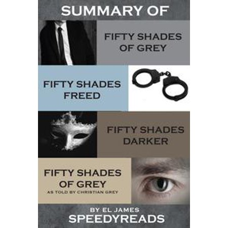 Summary of Fifty Shades of Grey, Fifty Shades Freed, Fifty Shades Darker, and Grey: Fifty Shades of Grey as told by Christian -