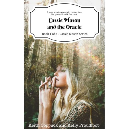 Cassie Mason and the Oracle (Book 1 of 3 - Cassie Mason Series): A story about a young girl, Cassie Mason, who is coming into her powers for the first time... -