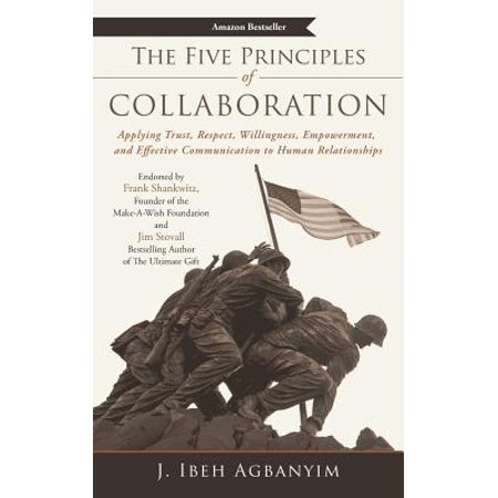The Five Principles of Collaboration : Applying Trust, Respect, Willingness, Empowerment, and Effective Communication to Human (Most Trusted And Respected Person In The World)