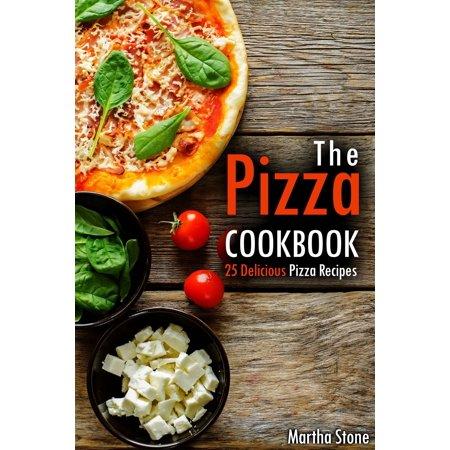 The Pizza Cookbook: 25 Delicious Pizza Recipes - eBook Pizza Stone Recipes