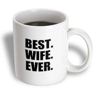 3dRose Best Wife Ever - black text anniversary valentines day gift for her, Ceramic Mug, (Best Valentines Day Presents For Her)