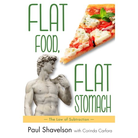 Flat Food, Flat Stomach : The Law of Subtraction (Foods That Make Your Stomach Flat Fast)