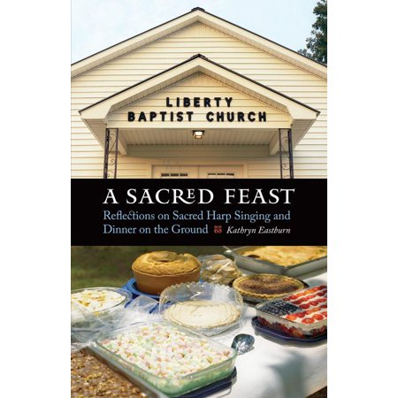 A Sacred Feast : Reflections on Sacred Harp Singing and Dinner on the Ground