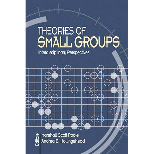 Theories Of Small Groups: Interdisciplinary Perspectives