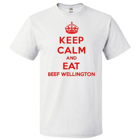 Keep Calm and Eat Beef Wellington T shirt Funny Tee (Best Beef Wellington In Atlanta)