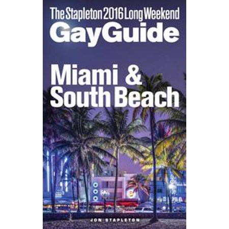 Miami & South Beach: The Stapleton 2016 Long Weekend Gay Guide - eBook (Halloween Party Miami Beach 2017)