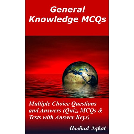 General Knowledge MCQs: Multiple Choice Questions and Answers (Quiz, MCQs & Tests with Answer Keys) - (20 Quiz Questions And Answers General Knowledge)