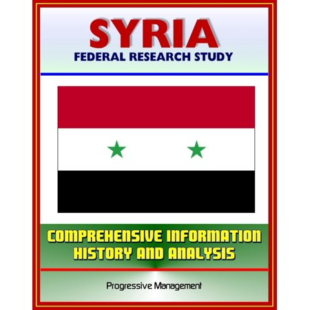 Syria: Federal Research Study and Country Profile with Comprehensive Information, History, and Analysis - Politics, Economy, Military - Assad, Baath Party, Damascus - (The Stolen Party By Liliana Heker Analysis)