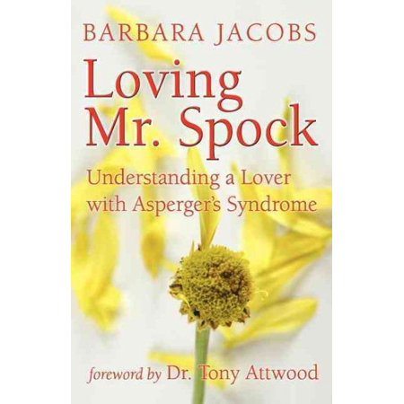Loving Mr. Spock : Understanding a Lover with Asperger's Syndrome