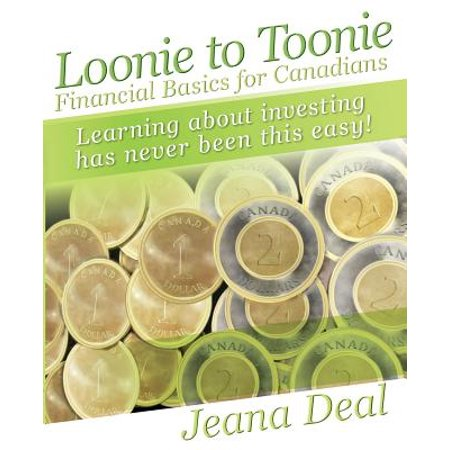 Loonie to Toonie : Financial Basics for Canadians