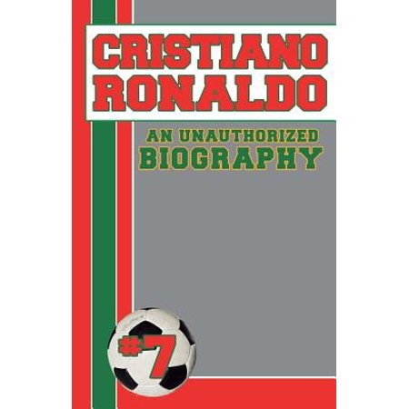 Cristiano Ronaldo : An Unauthorized Biography