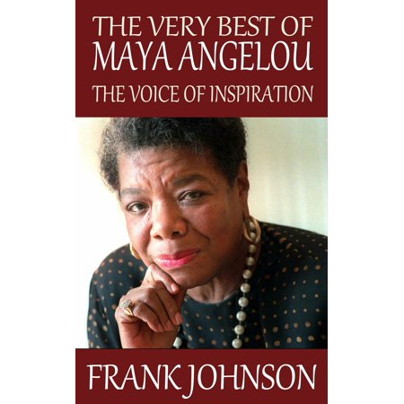 The Very Best of Maya Angelou: The Voice of Inspiration -