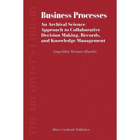 Business Processes : An Archival Science Approach to Collaborative Decision Making, Records, and Knowledge