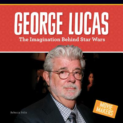 George Lucas : The Imagination Behind Star Wars