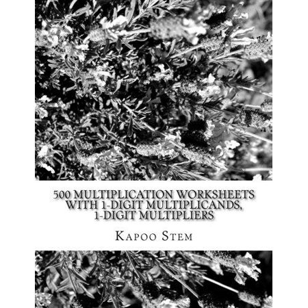 500 Multiplication Worksheets With 1 Digit Multiplicands  1 Digit Multipliers  Math Practice Workbook