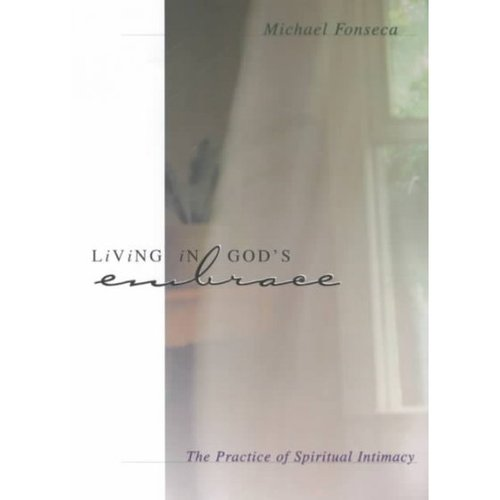 Living in God's Embrace: The Practice of Spiritual Intimacy
