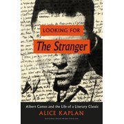 Looking for the Stranger : Albert Camus and the Life of a Literary Classic (Hardcover)