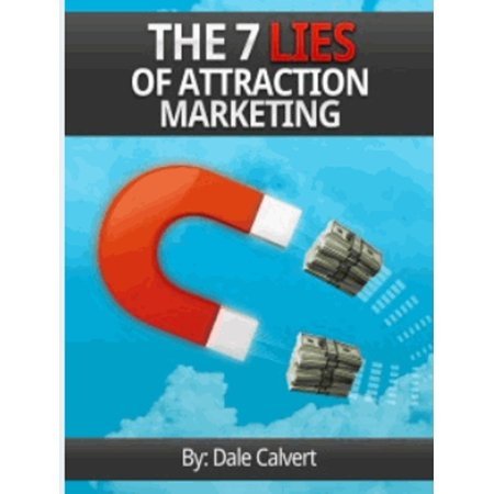 The 7 Lies of Attraction Marketing - eBook