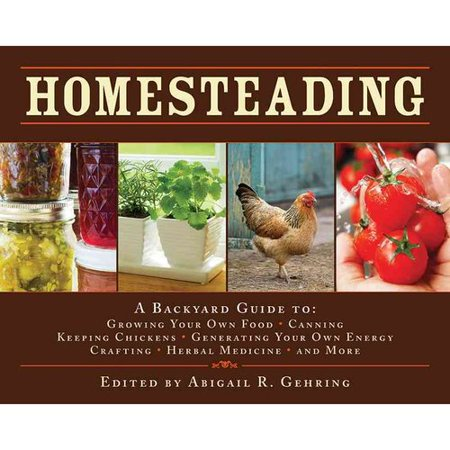 Homesteading: A Backyard Guide to: Growing Your Own Food, Canning, Keeping Chickens, Generating Your Own Energy, Crafting, Herbal Medicine, and More