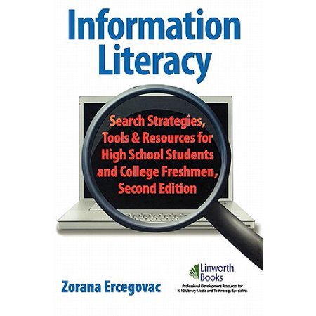 Information Literacy : Search Strategies, Tools & Resources for High School Students and College Freshmen, 2nd (Best Computer For College Freshmen)