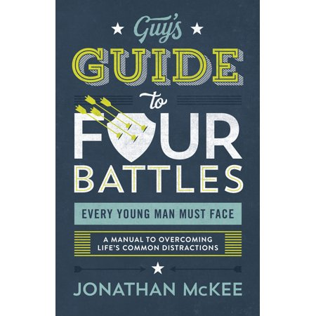 The Guy's Guide to Four Battles Every Young Man Must Face : a manual to overcoming life's common
