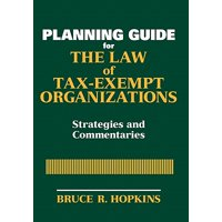 Planning Guide for the Law of Tax-Exempt Organizations : Strategies and Commentaries