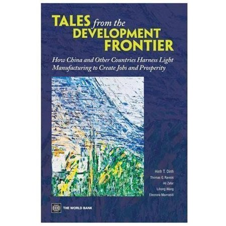 Tales From The Development Frontier  How China And Other Countries Harness Light Manufacturing To Create Jobs And Prosperity