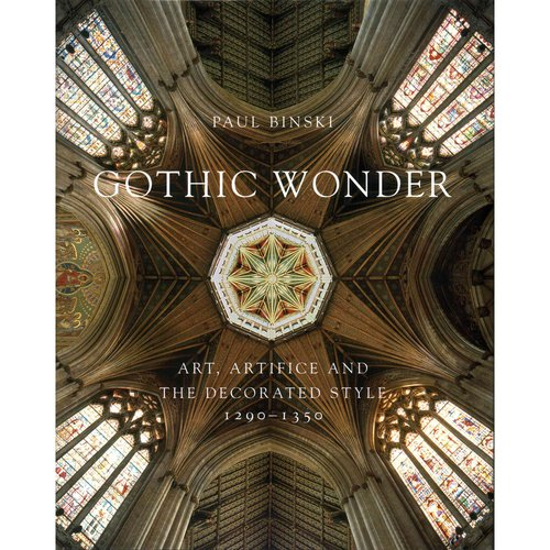 Gothic Wonder: Art, Artifice and the Decorated Style, 1290-1350