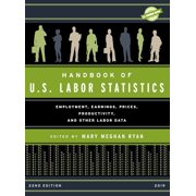 Handbook of U.S. Labor Statistics 2019 : Employment, Earnings, Prices, Productivity, and Other Labor Data