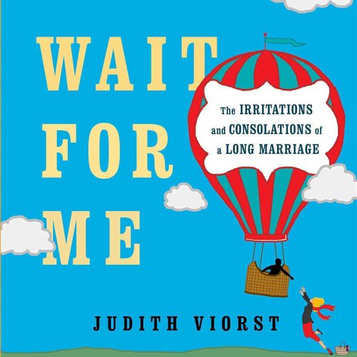 Wait for Me: And Other Poems about the Irritations and Consolations of a Long Marriage