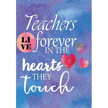 Teachers Live Forever in the Hearts They Touch : Teacher Appreciation Gift Notebook or Journal with Quote Perfect Year End Graduation or Thank You Gift for