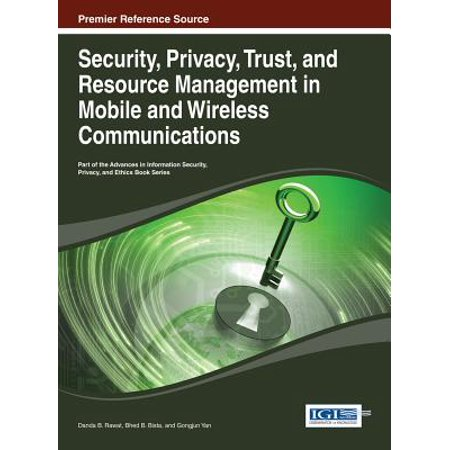 Security, Privacy, Trust, and Resource Management in Mobile and Wireless Communications - -