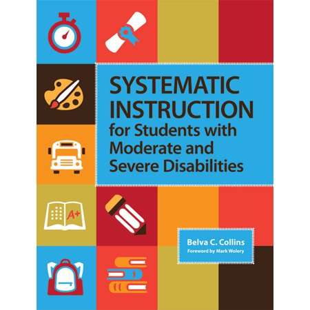 Systematic Instruction for Students with Moderate and Severe (Teaching Communication Skills To Students With Severe Disabilities)