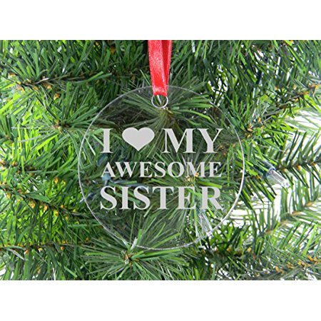 I Love My Awesome Sister - Clear Acrylic Christmas Ornament - Great Gift for Birthday, or Christmas Gift for Sister, (Christmas Gift For New Sister In Law)