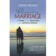 Blessed Is Marriage : A Guide to the Beatitudes for Catholic Couples