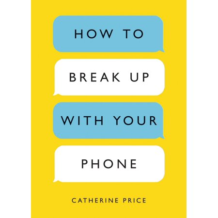 How to Break Up with Your Phone : The 30-Day Plan to Take Back Your Life