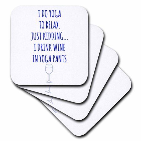 3dRose I do yoga to relax, just kidding I drink wine in yoga pants blue, Soft Coasters, set of 4