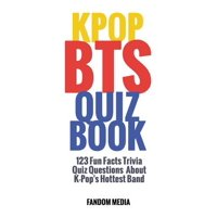Kpop Bts Quiz Book : 123 Fun Facts Trivia Questions about K-Pop's Hottest Band