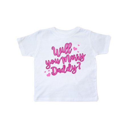 will you marry daddy Toddler T-Shirt