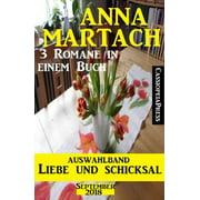 Auswahlband Anna Martach - Liebe und Schicksal September 2018: 3 Romane in einem Buch - eBook