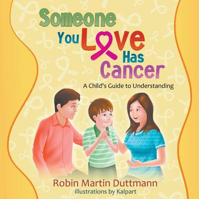 Someone You Love Has Cancer : A Child's Guide to