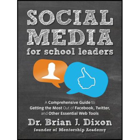 Social Media For School Leaders  A Comprehensive Guide To Getting The Most Out Of Facebook  Twitter  And Other Essential Web Tools