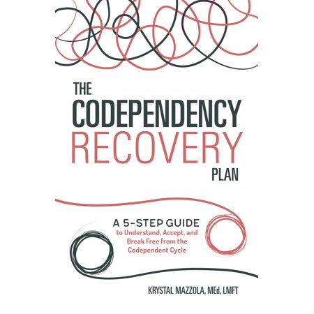 - The Codependency Recovery Plan : A 5-Step Guide to Understand, Accept, and Break Free from the Codependent Cycle