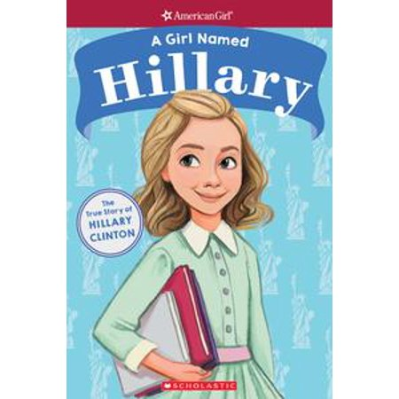 A Girl Named Hillary: The True Story of Hillary Clinton (American Girl: A Girl Named) - eBook