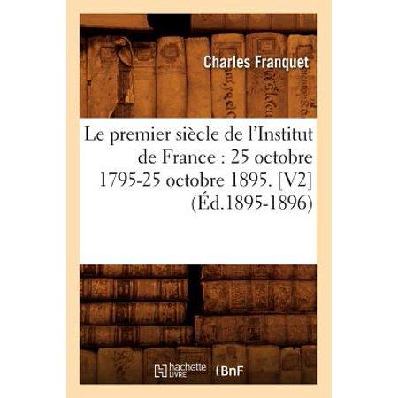 Le Premier Siecle De Linstitut De France  25 Octobre 1795 25 Octobre 1895   V2   Ed 1895 1896