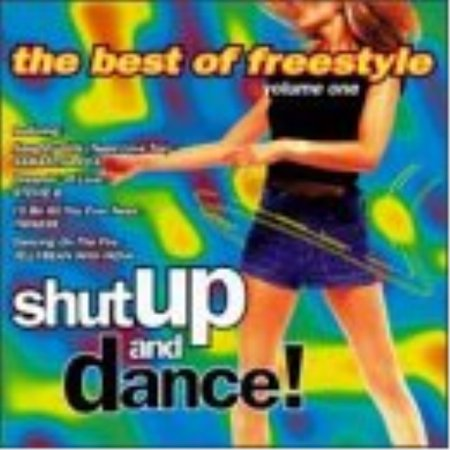 Shut Up & Dance!: The Best Of Freestyle, Volume 1