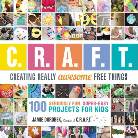 Creating Really Awesome Free Things : 100 Seriously Fun, Super Easy Projects for Kids (Free Easy Mail)