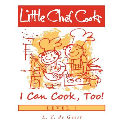 Little Chef Cooks: I Can Cook, Too!