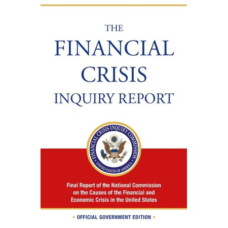 The Financial Crisis Inquiry Report: Final Report of the National Commission on the Causes of the Financial and Economic Crisis in the United States (Revised Corrected Copy) -