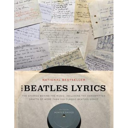 The Beatles Lyrics : The Stories Behind the Music, Including the Handwritten Drafts of More Than 100 Classic Beatles Songs (Music Class Halloween Songs)